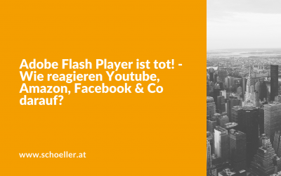 Adobe Flash Player ist tot! – Wie reagieren Youtube, Amazon, Facebook & Co darauf?